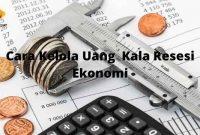 Cara Kelola Uang Kala Resesi Ekonomi